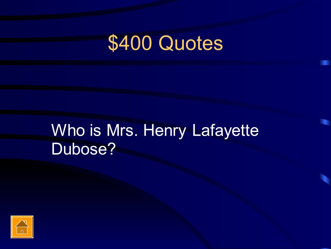 $400 Quotes Who is Mrs. Henry Lafayette Dubose