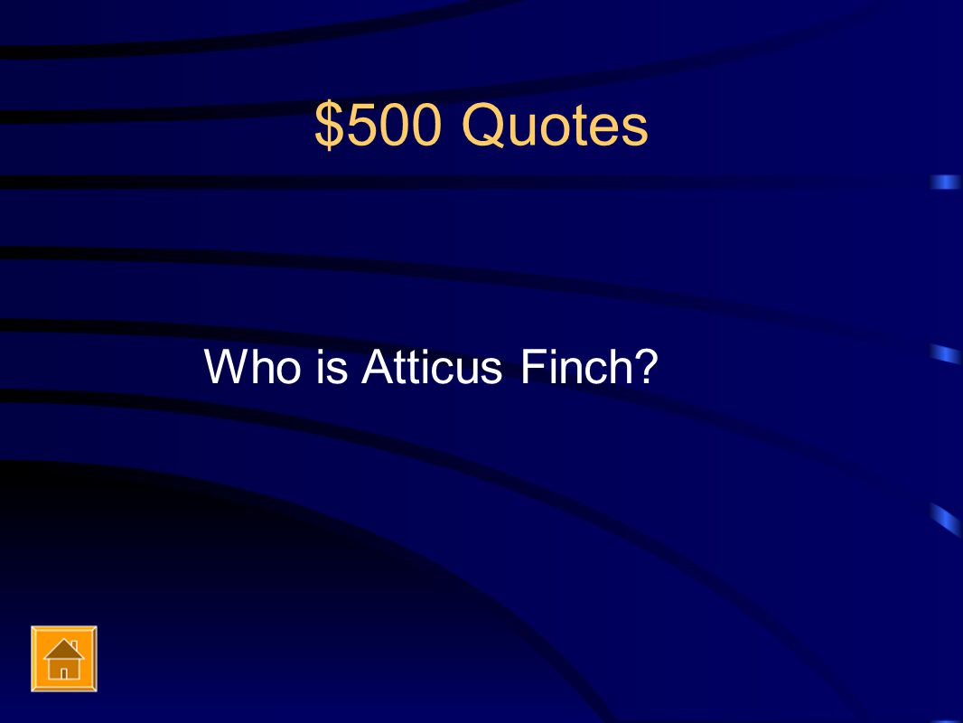 $500 Quotes Who is Atticus Finch