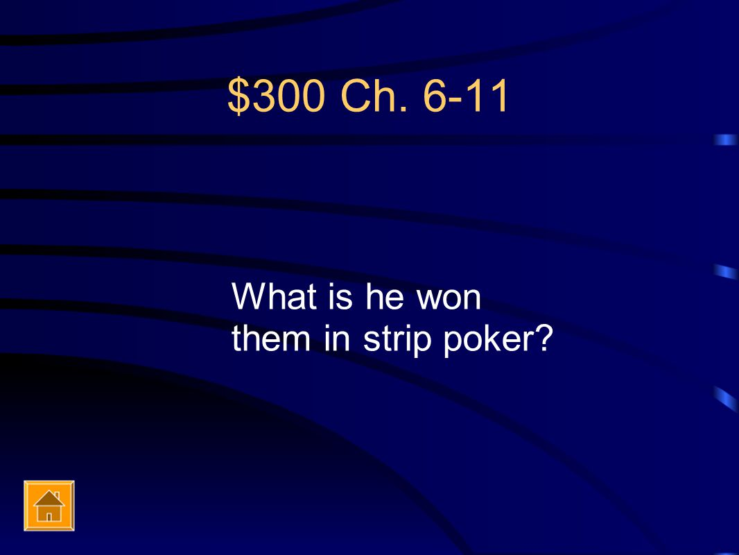 $300 Ch. 6-11 What is he won them in strip poker