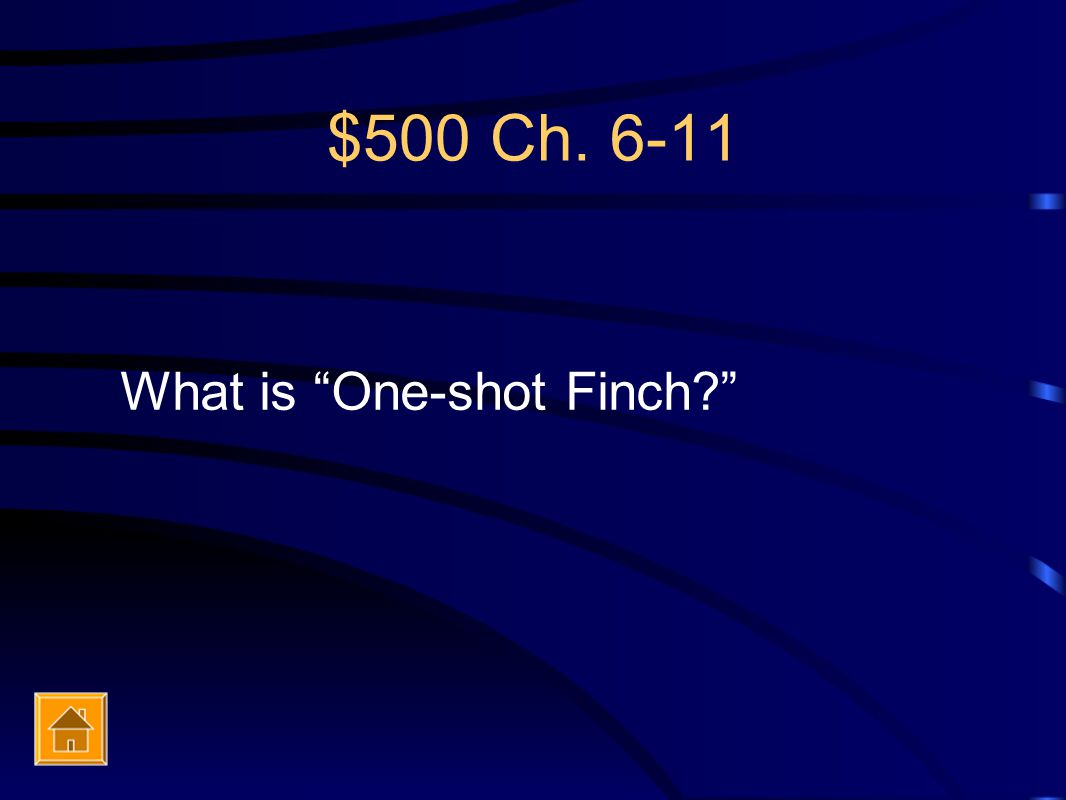 $500 Ch. 6-11 What is One-shot Finch
