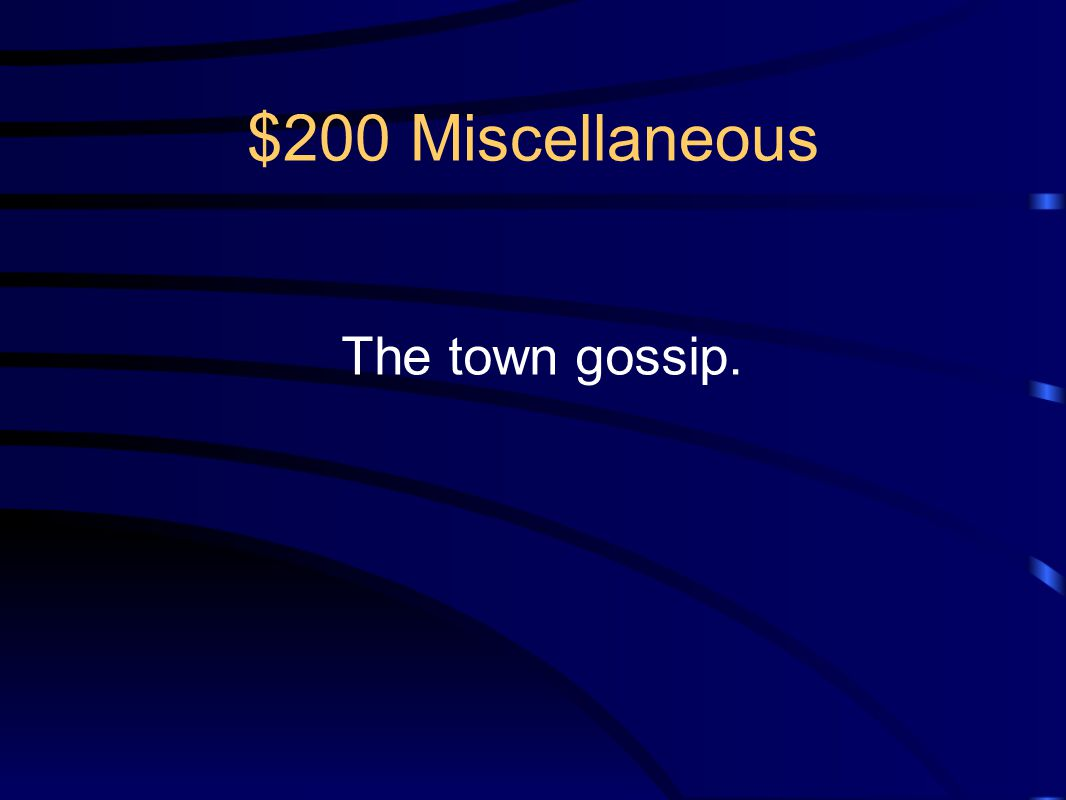 $200 Miscellaneous The town gossip.