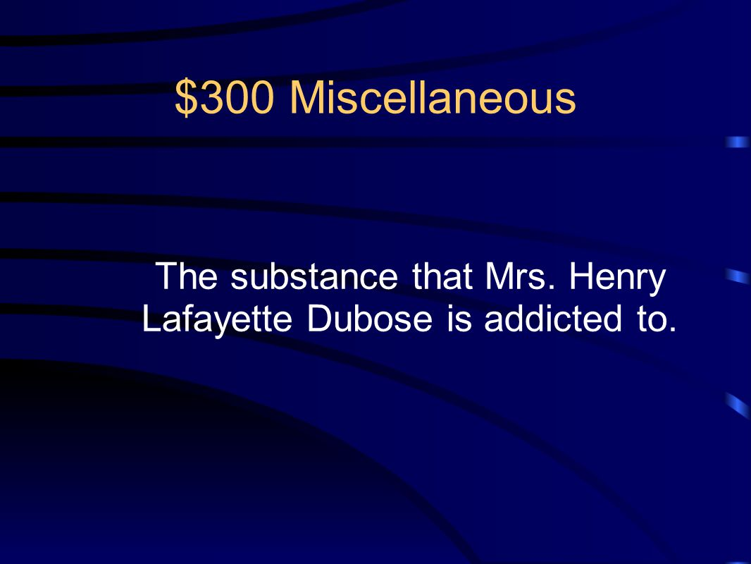 The substance that Mrs. Henry Lafayette Dubose is addicted to.