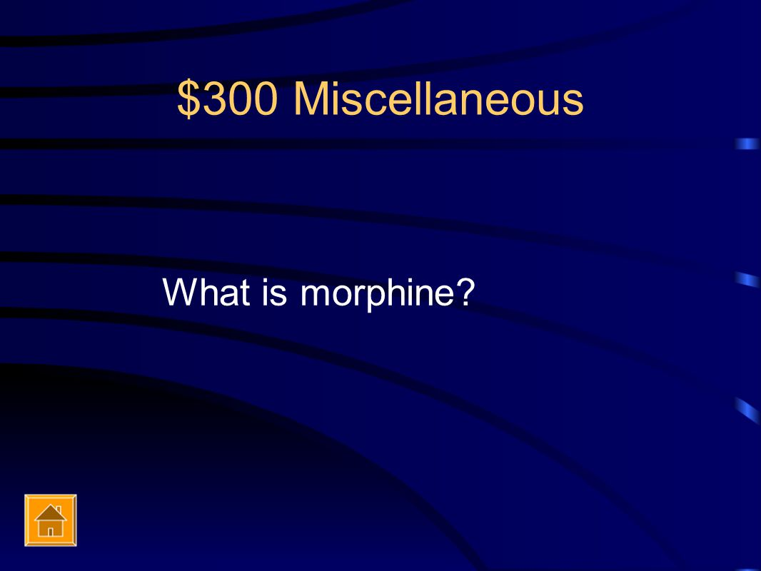 $300 Miscellaneous What is morphine