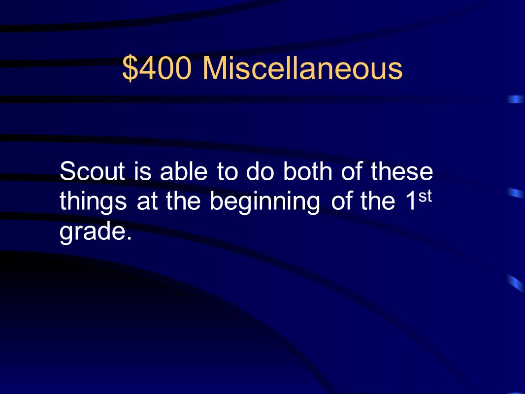 $400 Miscellaneous Scout is able to do both of these things at the beginning of the 1st grade.