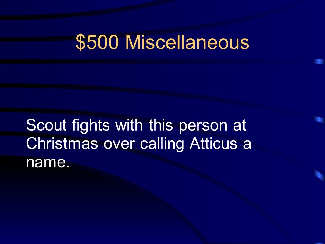 $500 Miscellaneous Scout fights with this person at Christmas over calling Atticus a name.