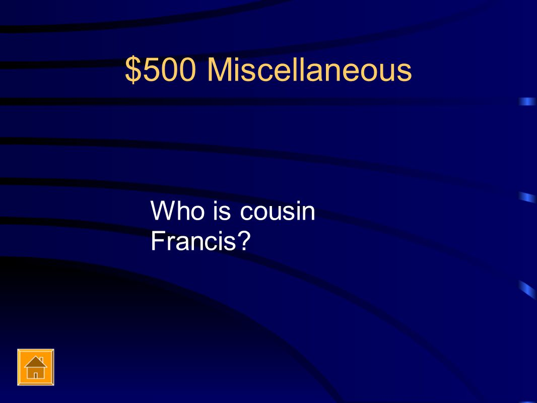 $500 Miscellaneous Who is cousin Francis