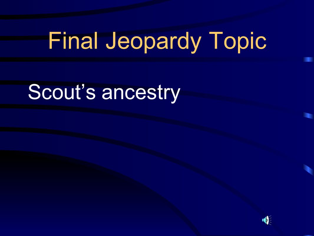 Final Jeopardy Topic Scout's ancestry
