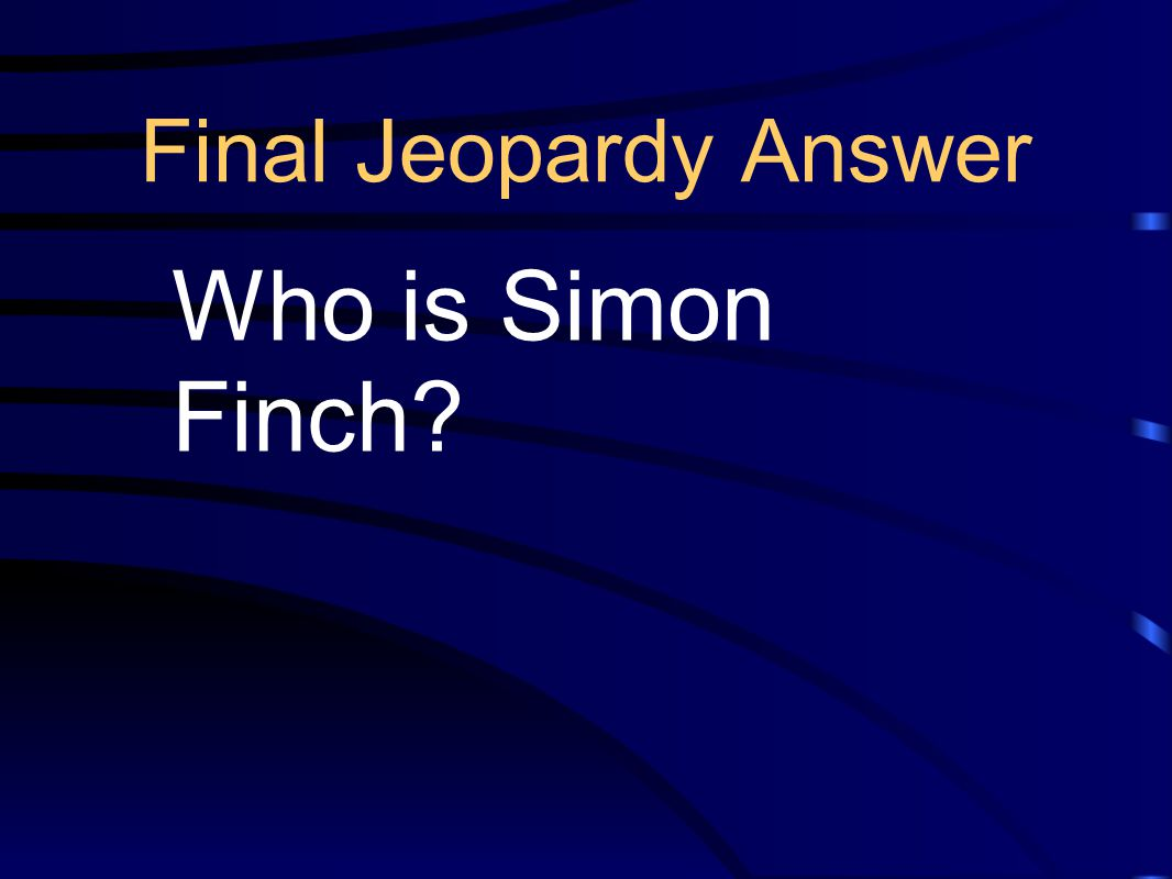Final Jeopardy Answer Who is Simon Finch