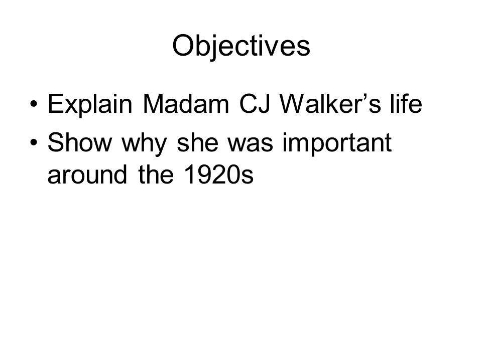 Objectives Explain Madam CJ Walker's life