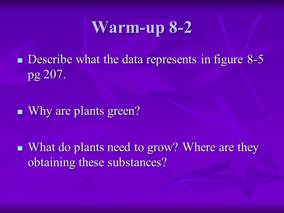 Warm-up 8-2 Describe what the data represents in figure 8-5 pg 207.