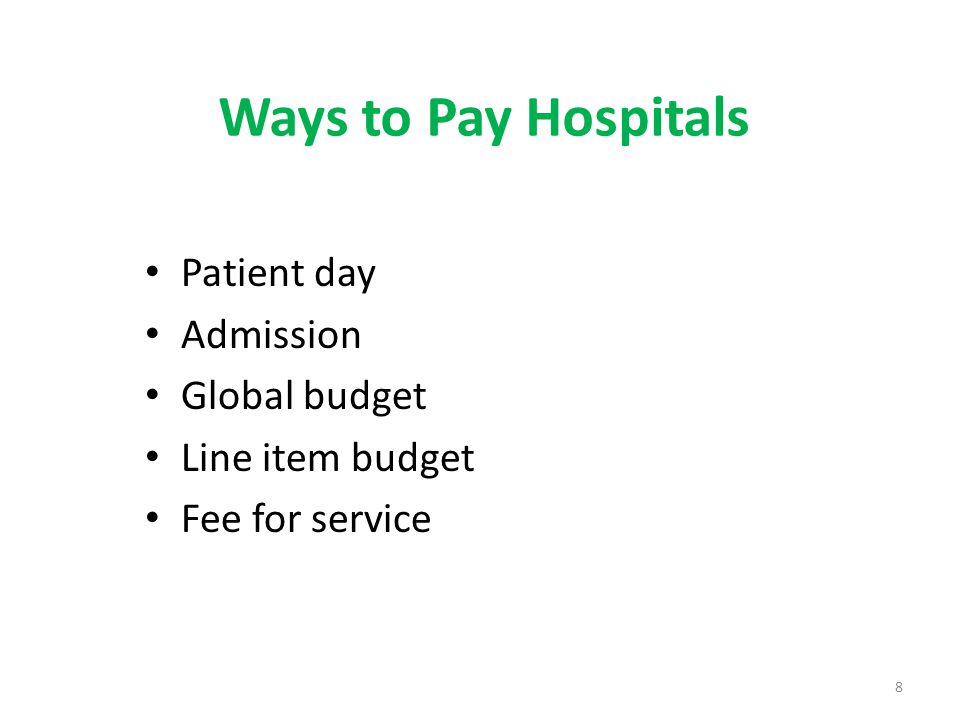 Ways to Pay Hospitals Patient day Admission Global budget