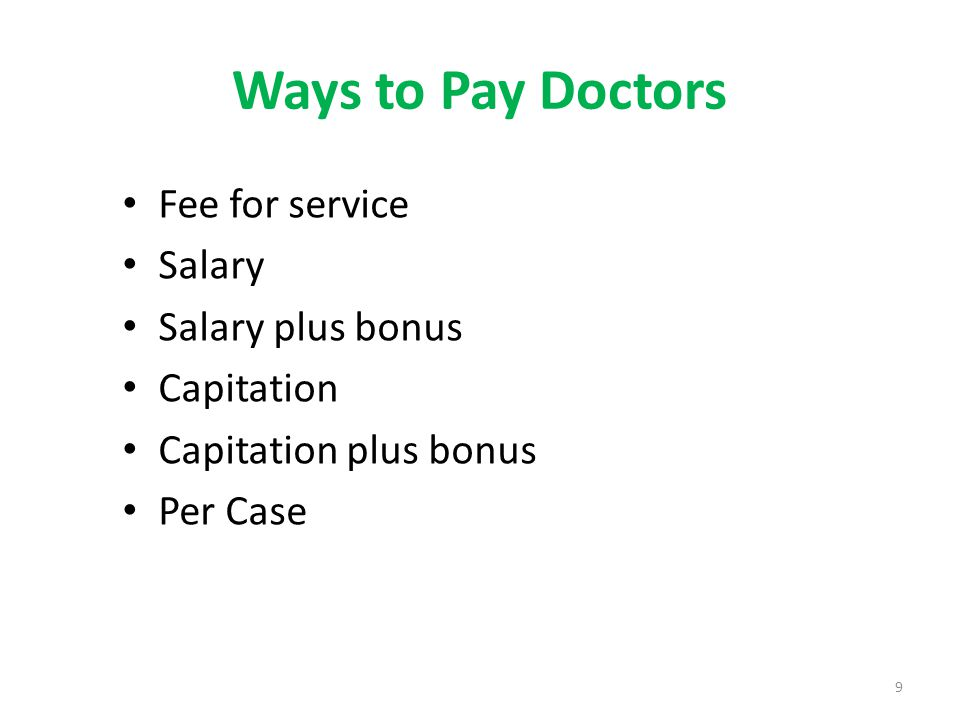 Ways to Pay Doctors Fee for service Salary Salary plus bonus