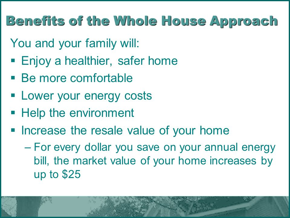 Benefits of the Whole House Approach