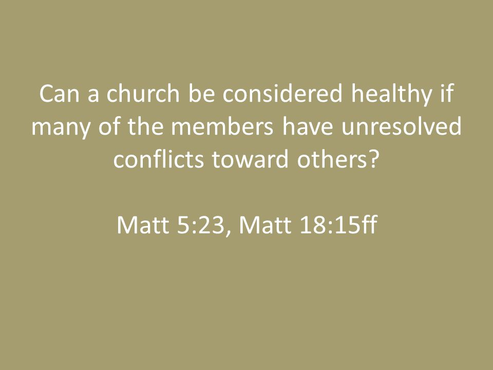 Can a church be considered healthy if many of the members have unresolved conflicts toward others.