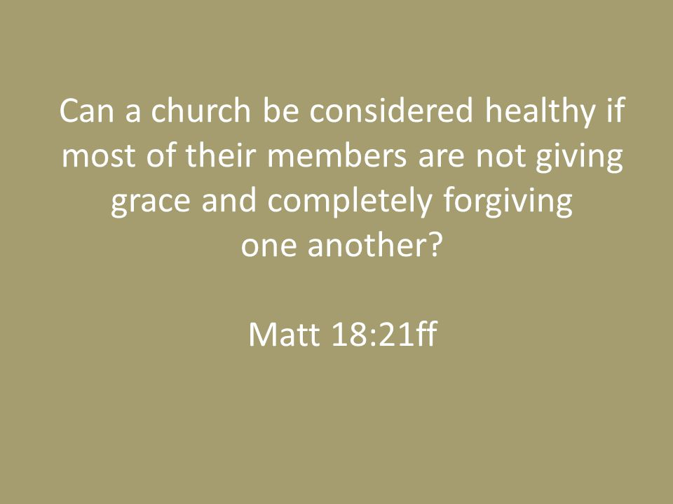 Can a church be considered healthy if most of their members are not giving grace and completely forgiving one another.