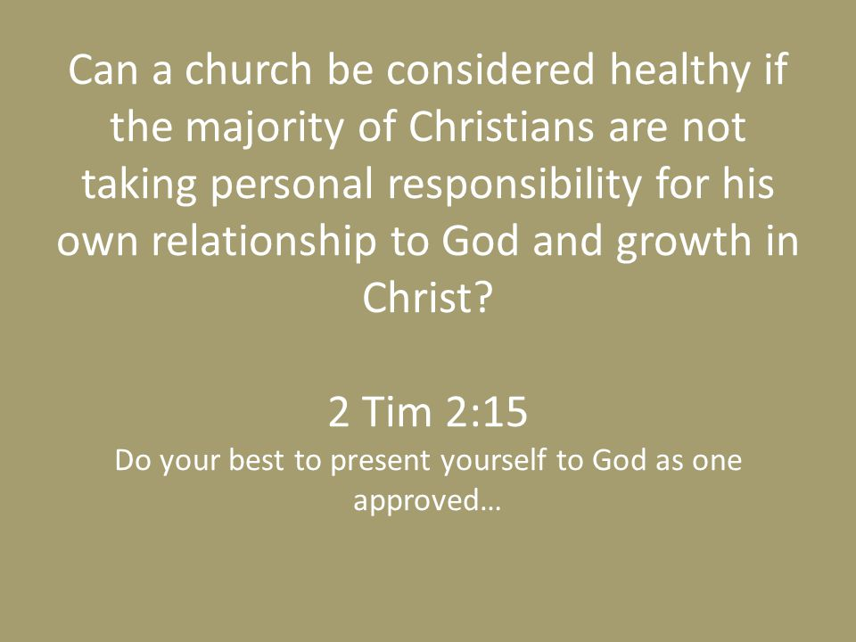 Can a church be considered healthy if the majority of Christians are not taking personal responsibility for his own relationship to God and growth in Christ.