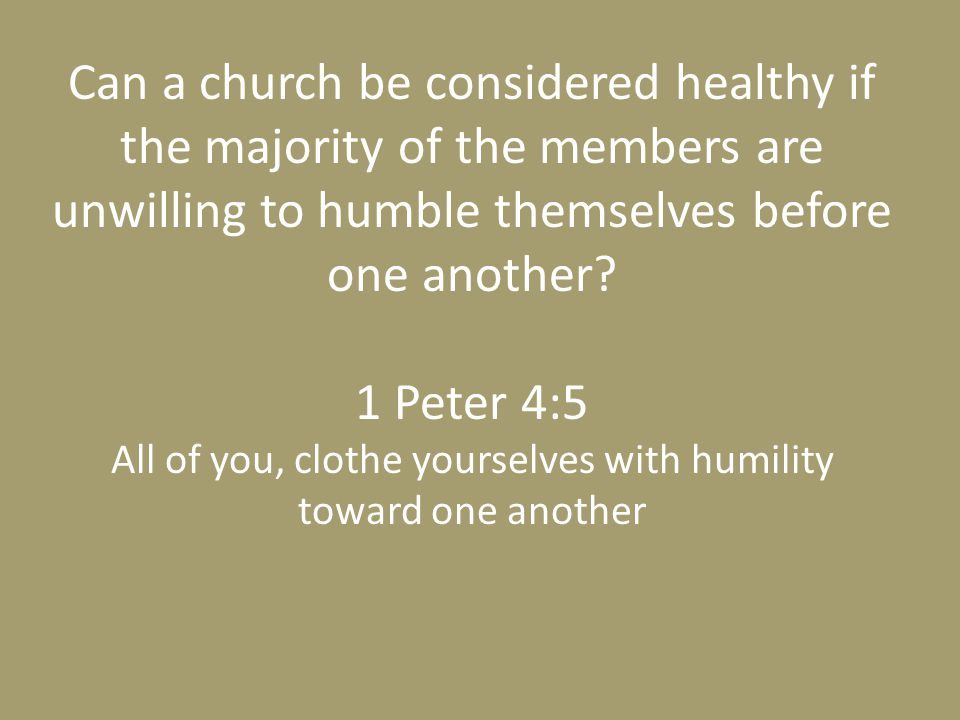 Can a church be considered healthy if the majority of the members are unwilling to humble themselves before one another.
