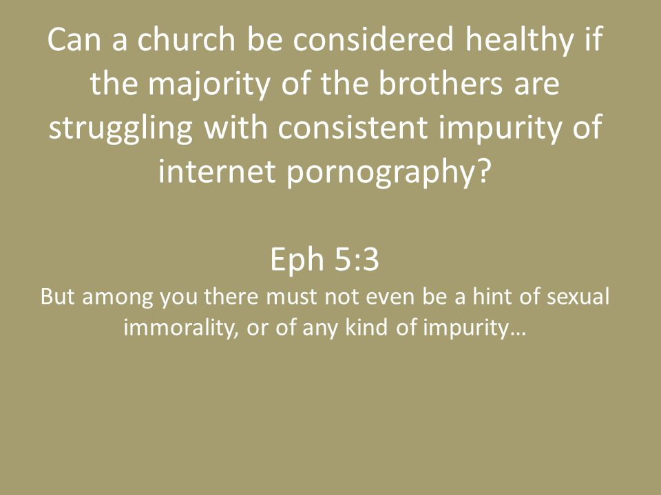 Can a church be considered healthy if the majority of the brothers are struggling with consistent impurity of internet pornography.