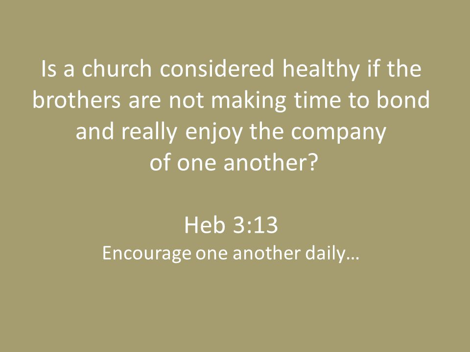Is a church considered healthy if the brothers are not making time to bond and really enjoy the company of one another.