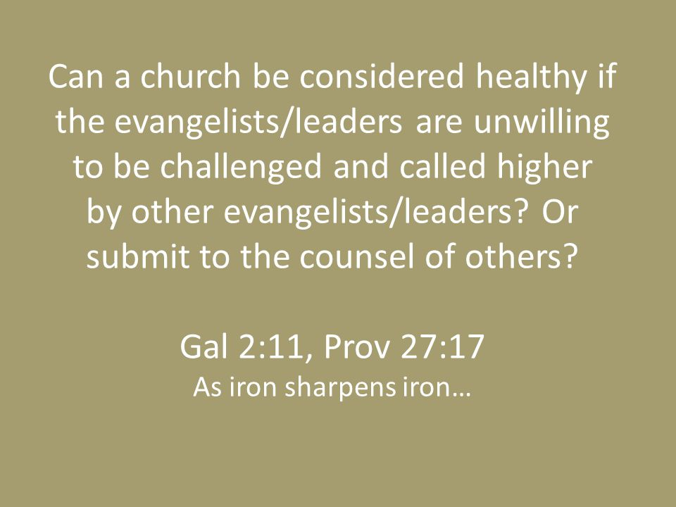 Can a church be considered healthy if the evangelists/leaders are unwilling to be challenged and called higher by other evangelists/leaders.