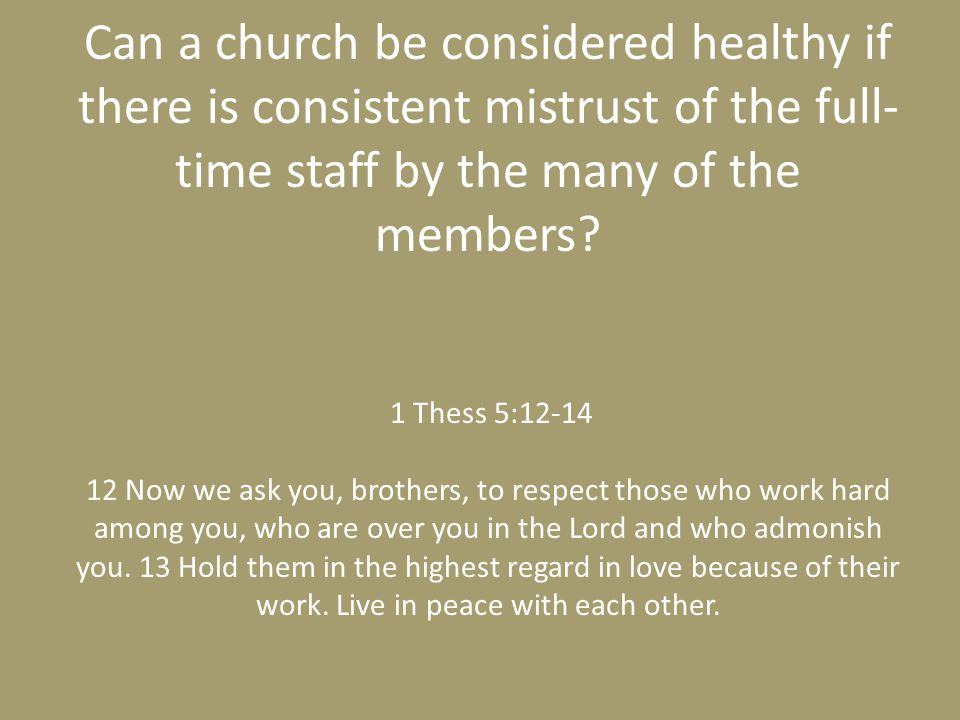 Can a church be considered healthy if there is consistent mistrust of the full-time staff by the many of the members.