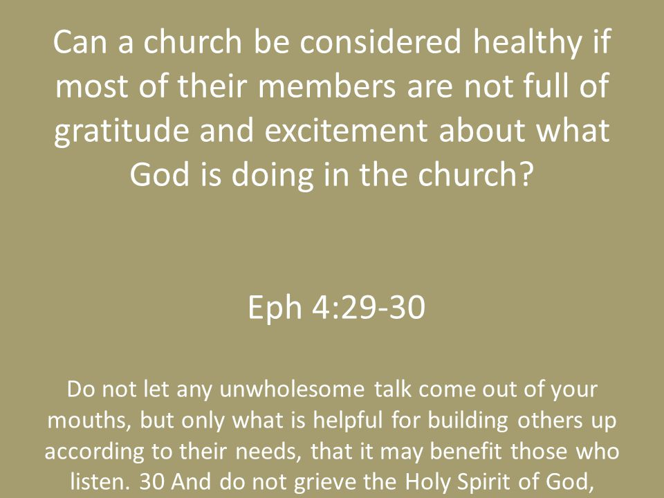 Can a church be considered healthy if most of their members are not full of gratitude and excitement about what God is doing in the church.