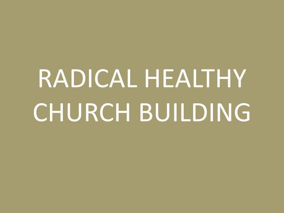 RADICAL HEALTHY CHURCH BUILDING