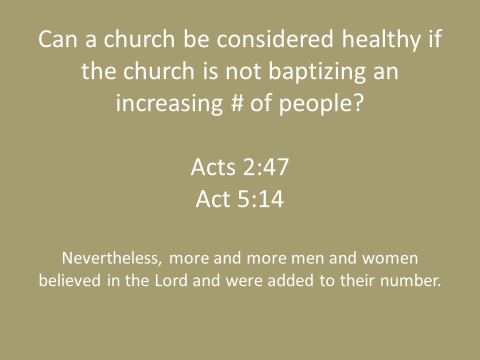 Can a church be considered healthy if the church is not baptizing an increasing # of people.