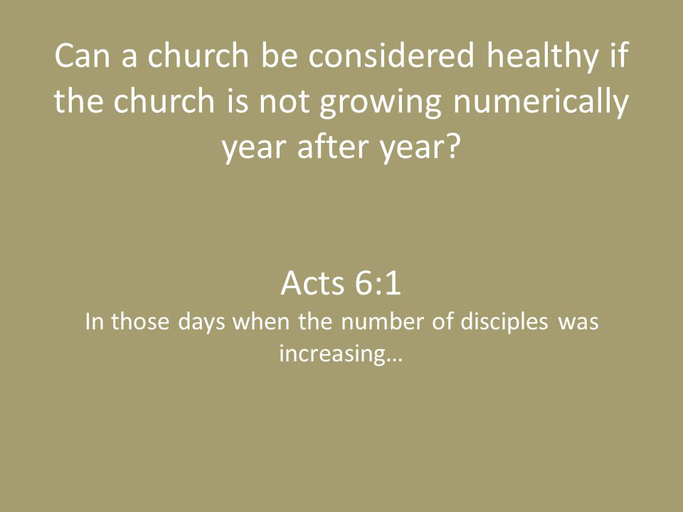 Can a church be considered healthy if the church is not growing numerically year after year.
