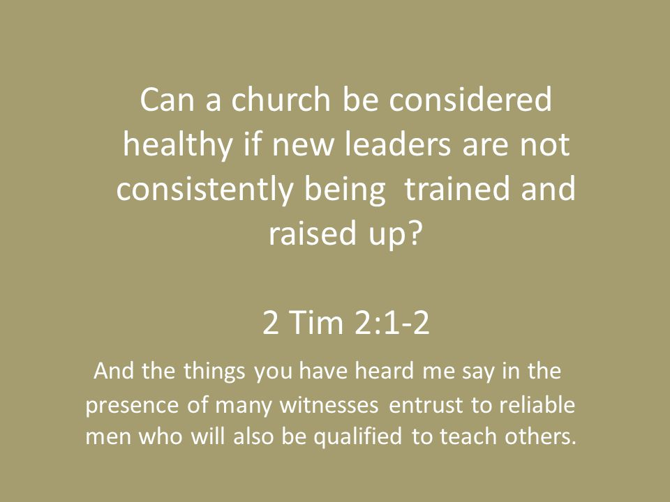 Can a church be considered healthy if new leaders are not consistently being trained and raised up