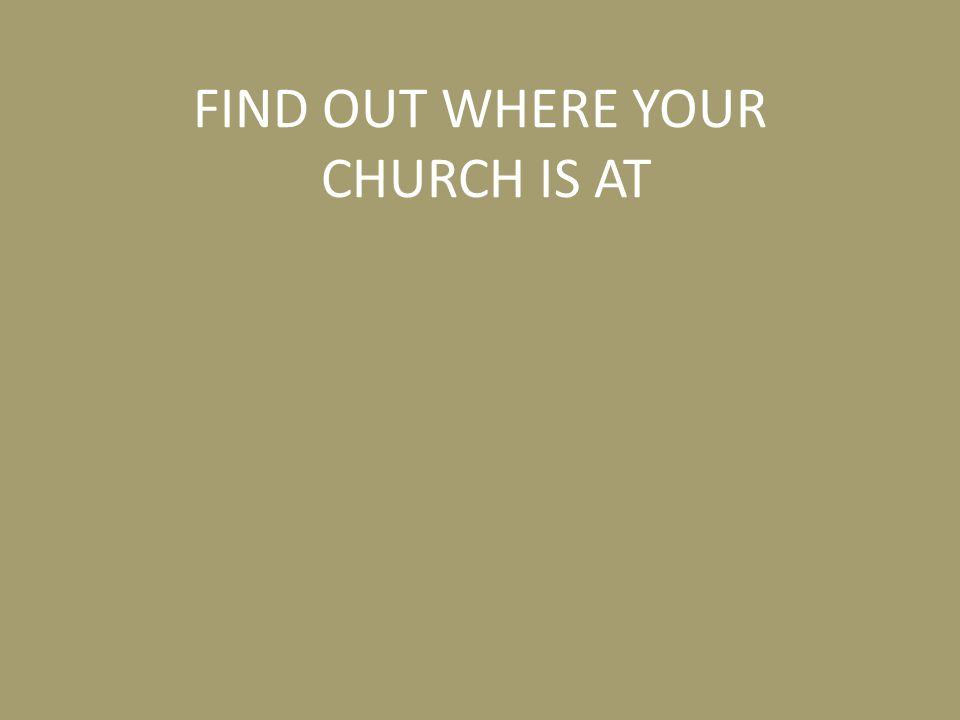 FIND OUT WHERE YOUR CHURCH IS AT