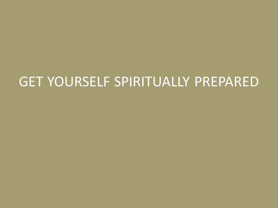 GET YOURSELF SPIRITUALLY PREPARED