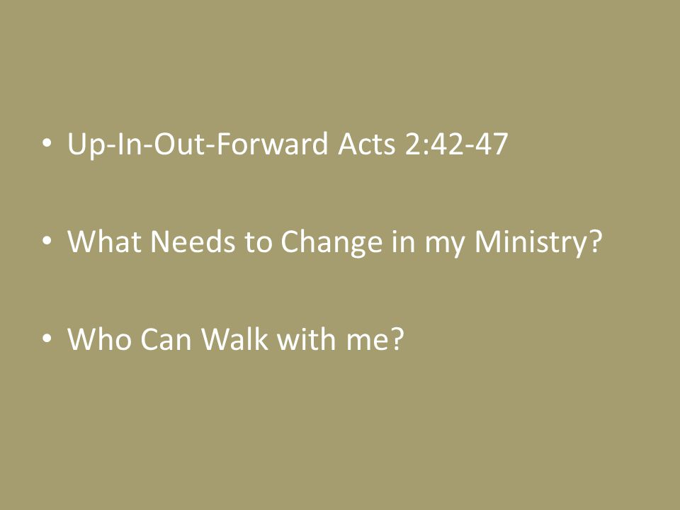 Up-In-Out-Forward Acts 2:42-47 What Needs to Change in my Ministry