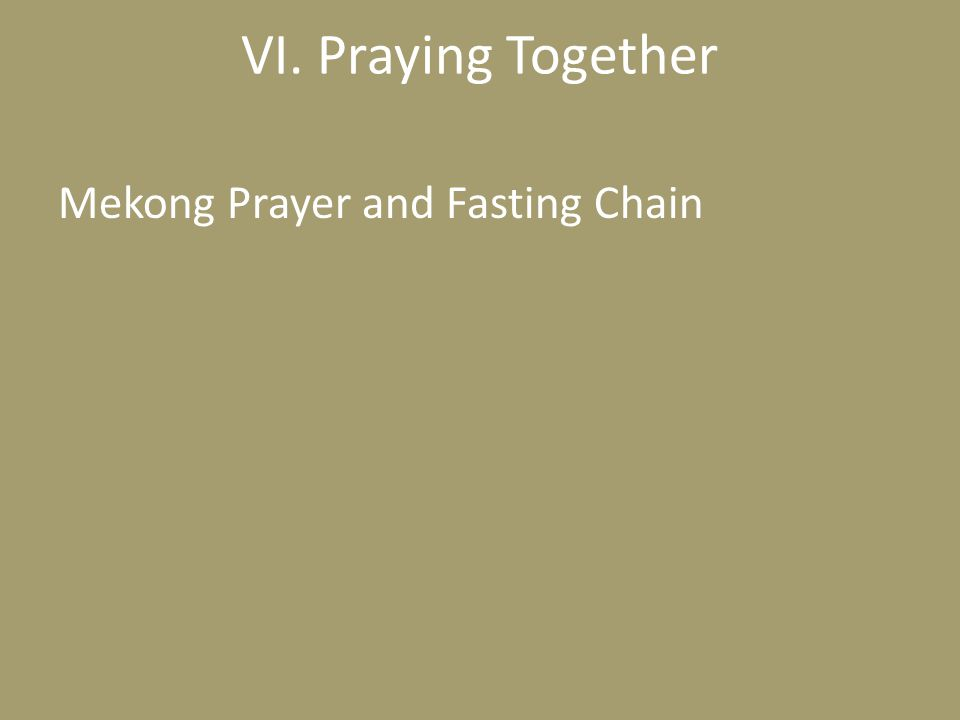 VI. Praying Together Mekong Prayer and Fasting Chain Thank Gordon