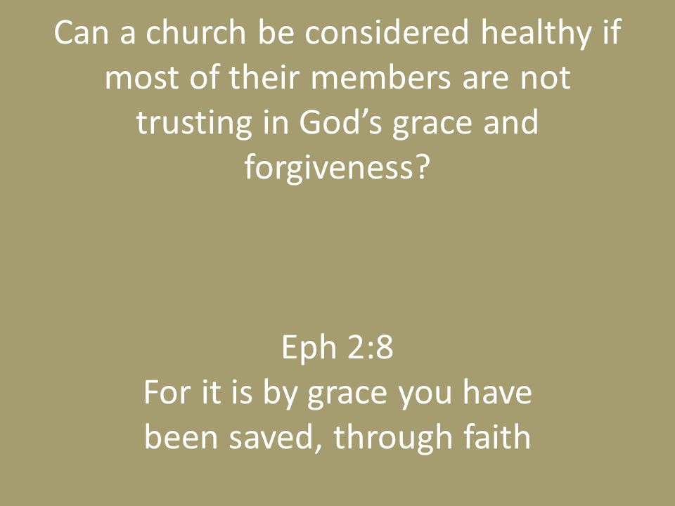Can a church be considered healthy if most of their members are not trusting in God's grace and forgiveness.
