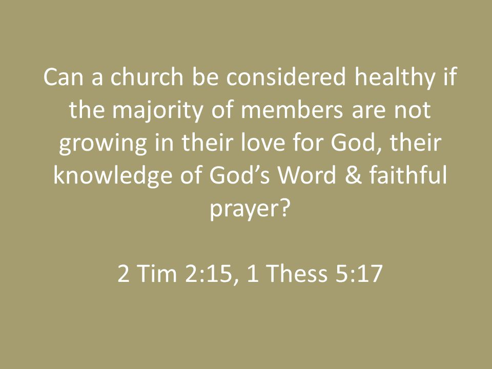 Can a church be considered healthy if the majority of members are not growing in their love for God, their knowledge of God's Word & faithful prayer.