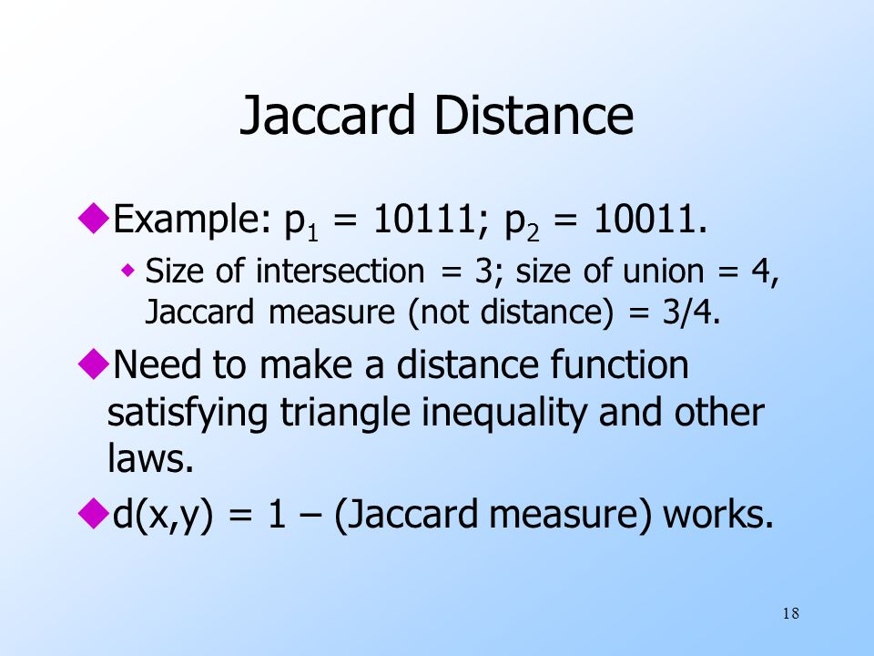 Jaccard Distance Example: p1 = 10111; p2 = 10011.