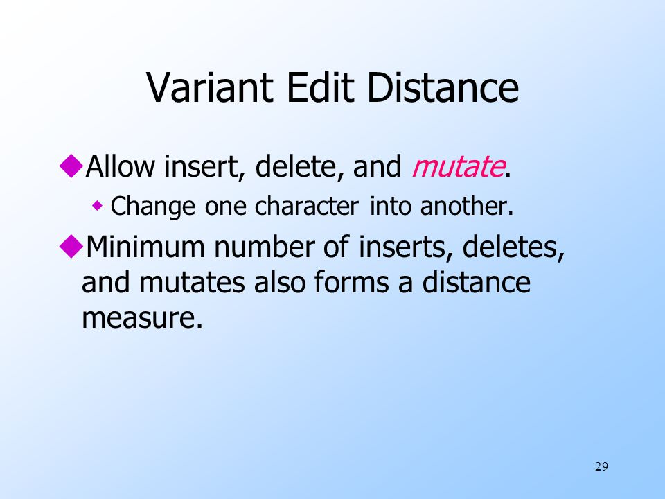 Variant Edit Distance Allow insert, delete, and mutate.