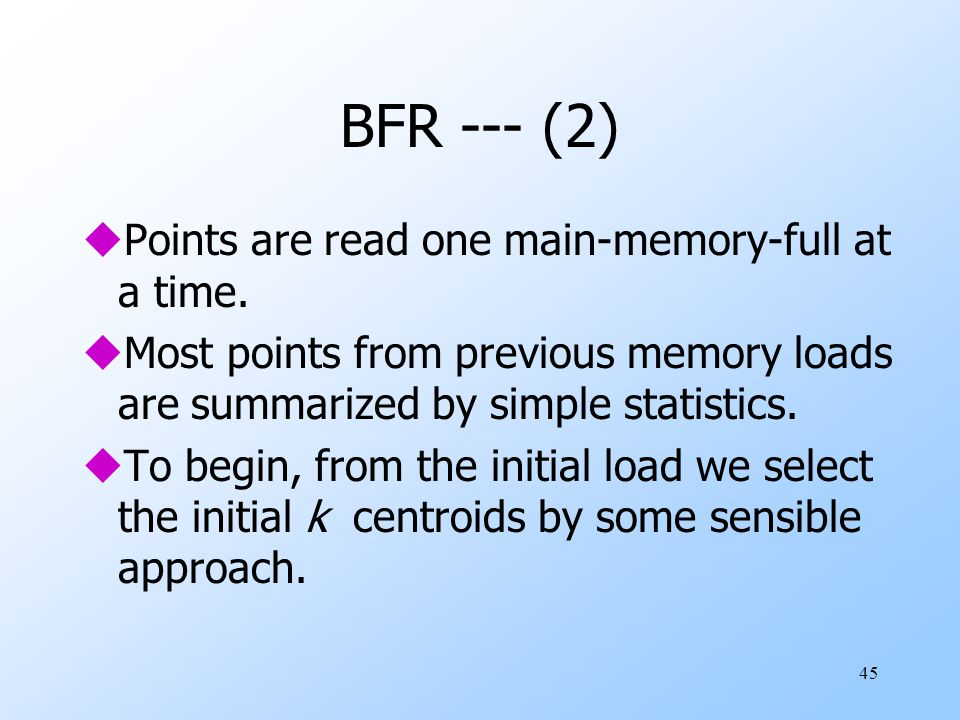 BFR --- (2) Points are read one main-memory-full at a time.