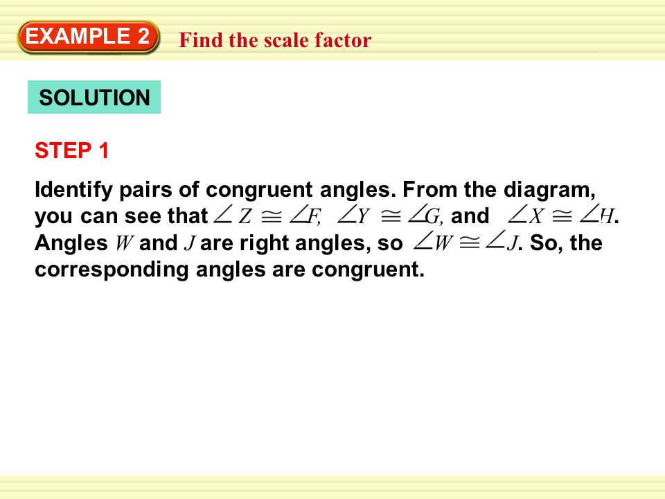 EXAMPLE 2 Find the scale factor. SOLUTION. STEP 1.