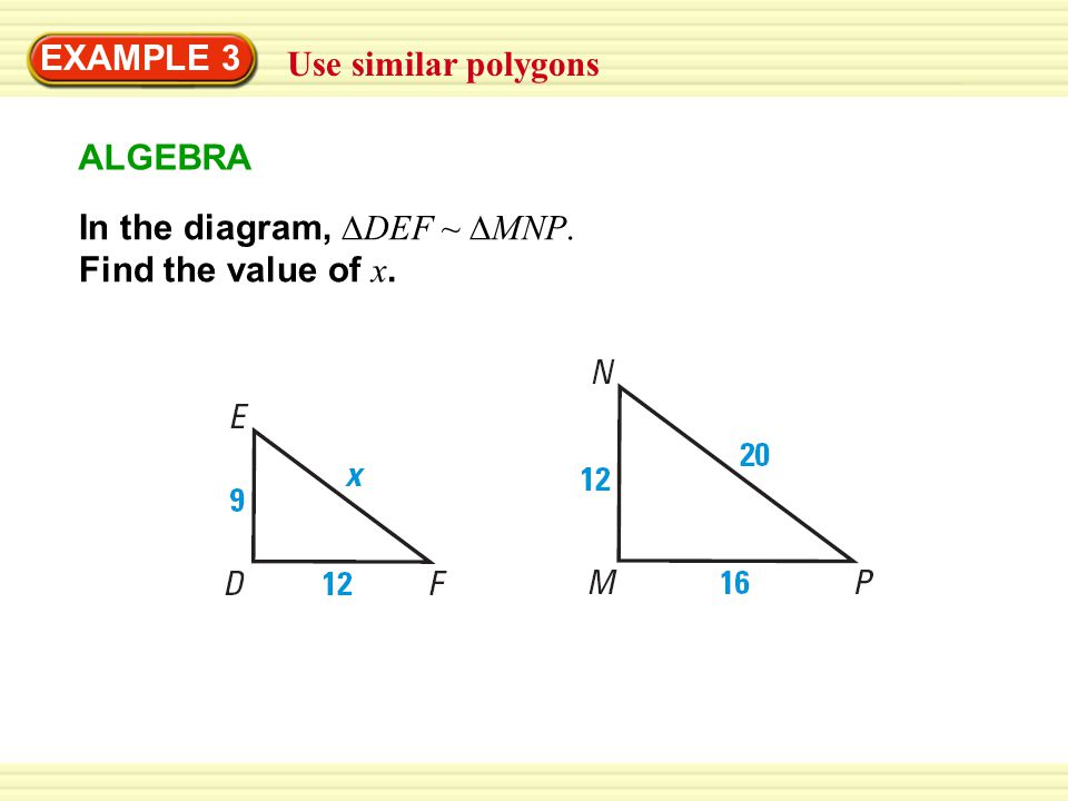 EXAMPLE 3 Use similar polygons In the diagram, ∆DEF ~ ∆MNP. Find the value of x. ALGEBRA
