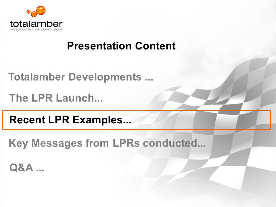Presentation Content Totalamber Developments ... The LPR Launch... Recent LPR Examples... Key Messages from LPRs conducted...