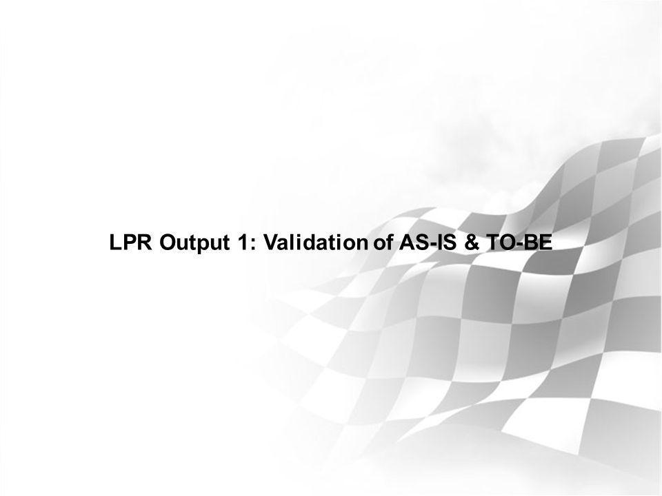 LPR Output 1: Validation of AS-IS & TO-BE