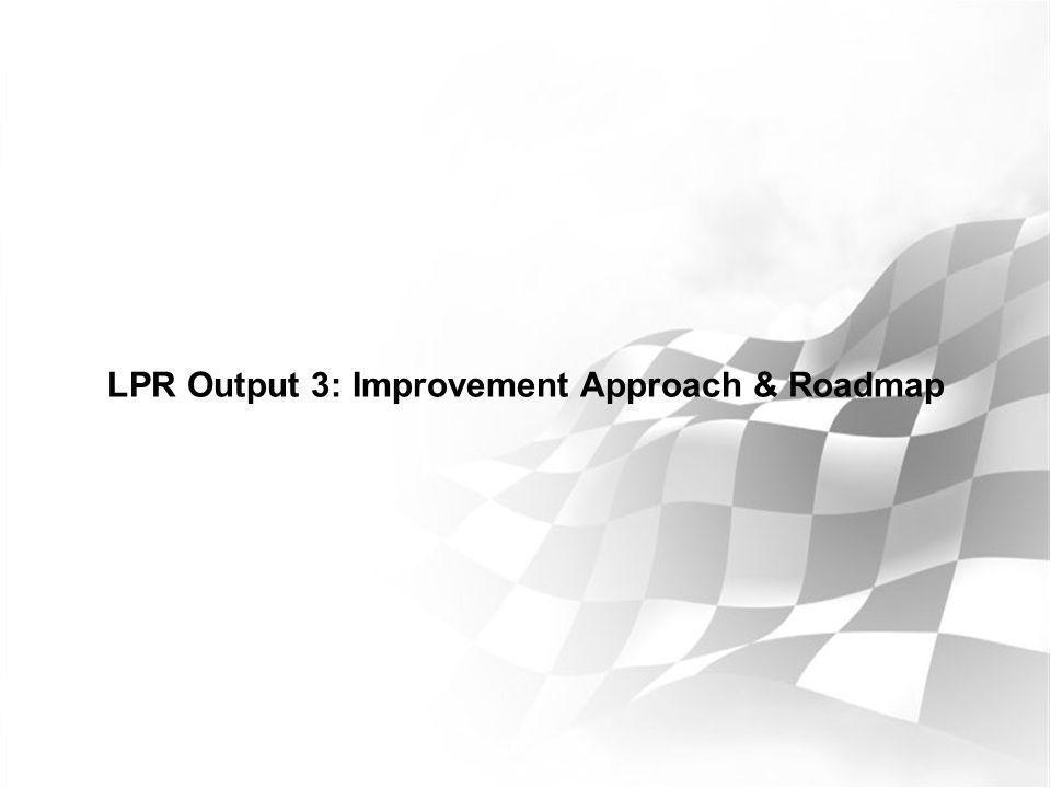 LPR Output 3: Improvement Approach & Roadmap