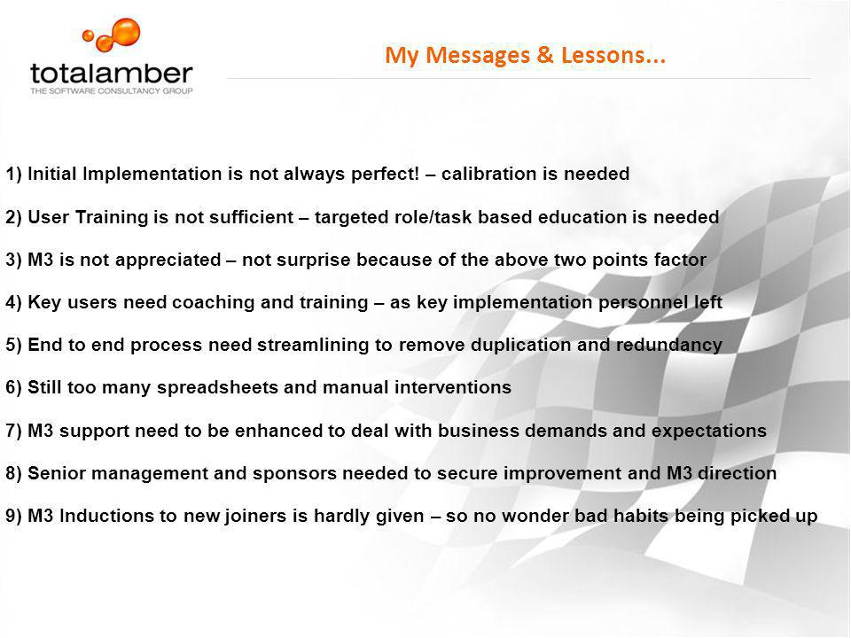 My Messages & Lessons... 1) Initial Implementation is not always perfect! – calibration is needed.