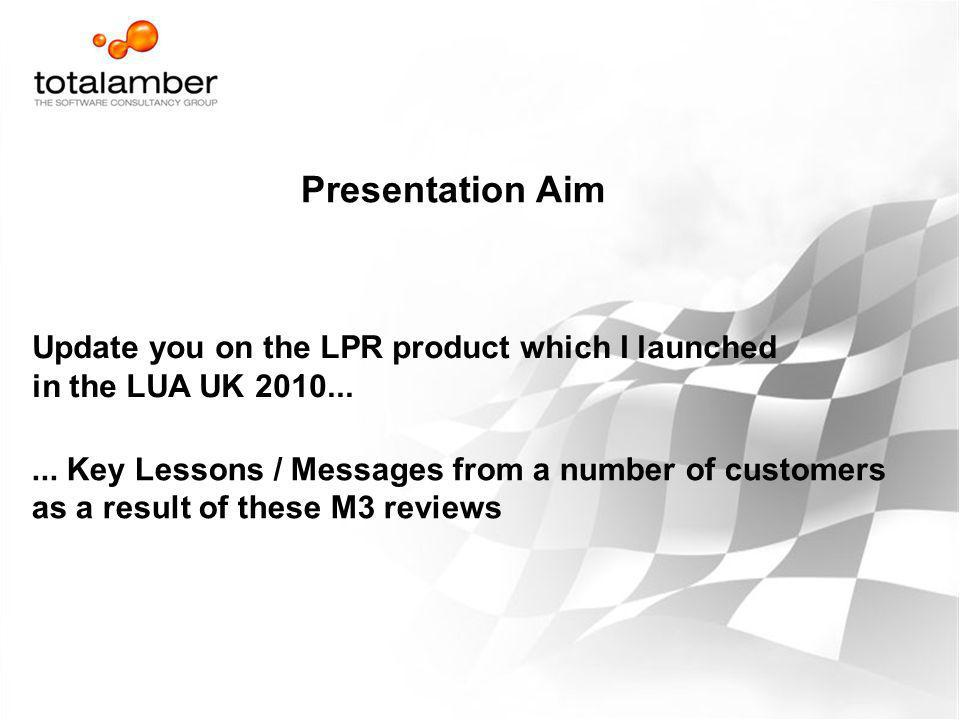 Presentation Aim Update you on the LPR product which I launched
