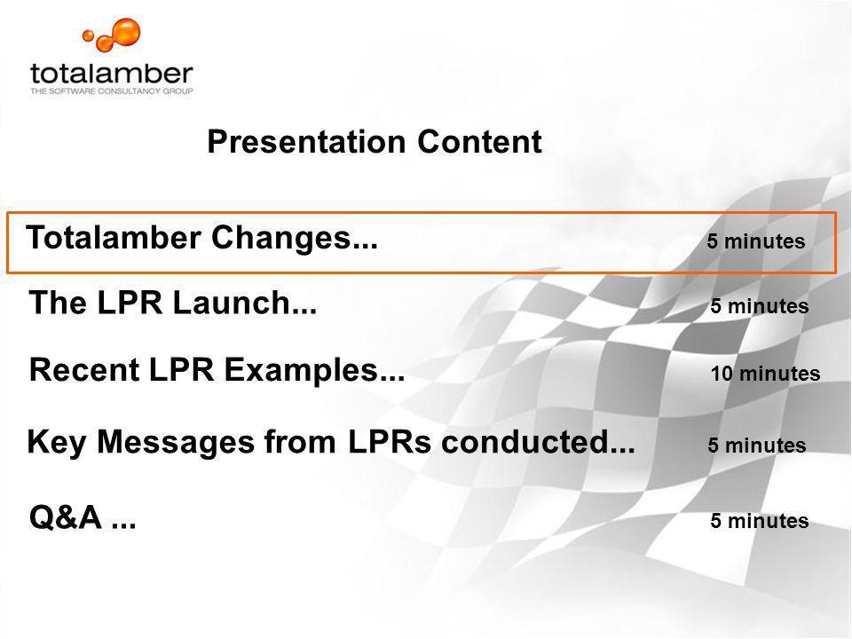 Presentation Content Totalamber Changes... 5 minutes. The LPR Launch... 5 minutes. Recent LPR Examples... 10 minutes.