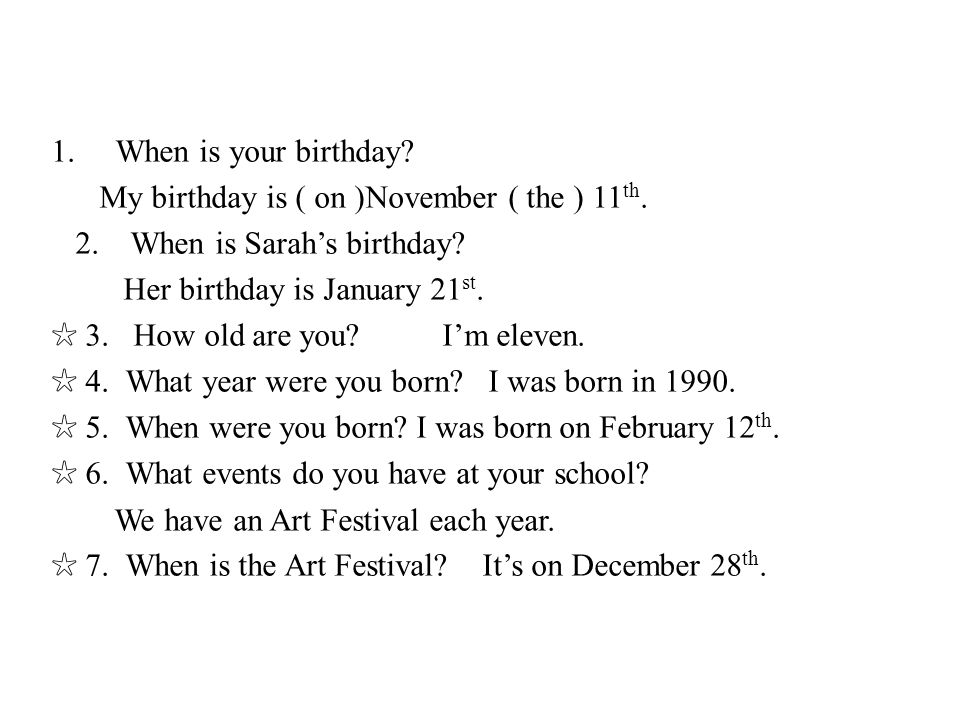 When is your birthday My birthday is ( on )November ( the ) 11th. 2. When is Sarah's birthday