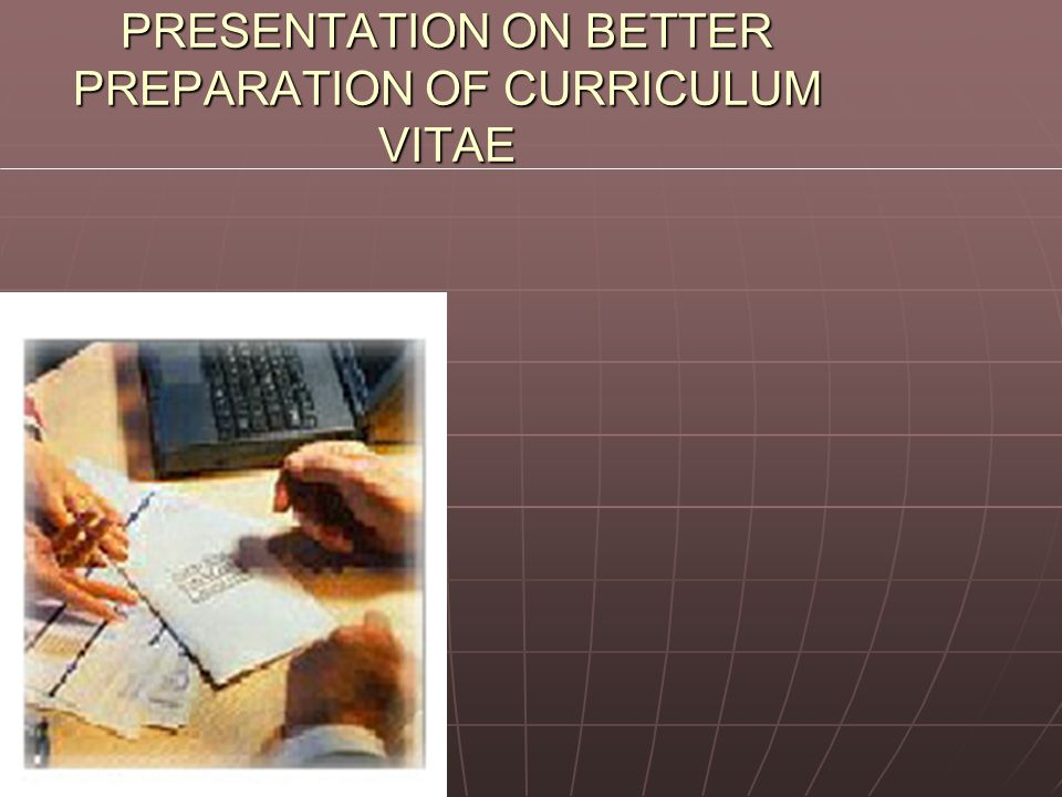 PRESENTATION ON BETTER PREPARATION OF CURRICULUM VITAE