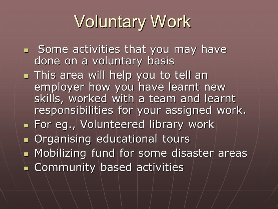 Voluntary Work Some activities that you may have done on a voluntary basis.